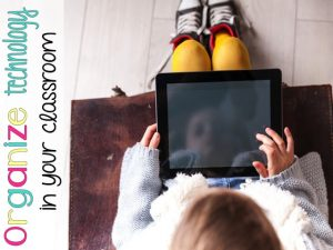 3 Simple Tips to Organize Technology in your Classroom