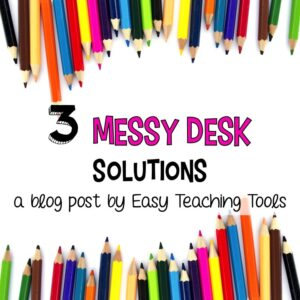 Are messy desks driving you crazy in your classroom? I've got 3 messy desk solutions you can use tomorrow!