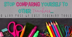 Does your heart drop when your students talk about how much they loved their old teacher? Are you feeling inadequate? I'm here to tell you that you're not alone. Comparing yourself to other teachers can be dangerous, but it's totally normal.