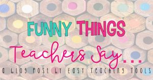 Funny Things Teachers Say