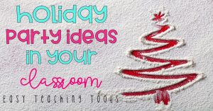 Holiday Party Ideas in the Classroom